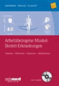 Arbeitsbezogene Muskel-Skelett-Erkrankungen - Ursachen, Prävention, Ergonomie, Rehabilitation (mit CD-ROM).