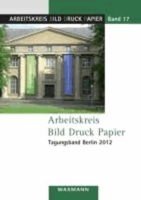 Arbeitskreis Bild Druck PapierTagungsband Berlin 2012.