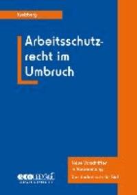 Arbeitsschutzrecht im Umbruch - Geltende und sich abzeichnende Änderungen - Ein Überblick.