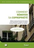 ARC - Comment rénover sa copropriété - Définir un plan pluriannuel de travaux et de financements, préparer et réaliser les bons travaux, garantir les résultats....