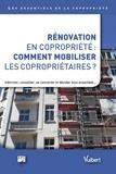 ARC et Sylvie Le Garrec - Rénovation en copropriété : comment mobiliser les copropriétaires - Informer, consulter, se concerter et décider tous ensemble....