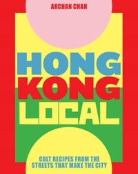 Archan Chan - Hong Kong Local - Cult Recipes From the Streets that Make the City.