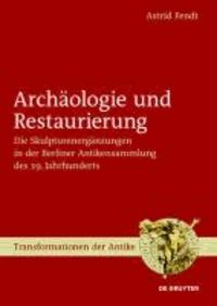 Archäologie und Restaurierung. 3 Bände - Die Skulpturenergänzungen in der Berliner Antikensammlung des 19. Jahrhunderts.