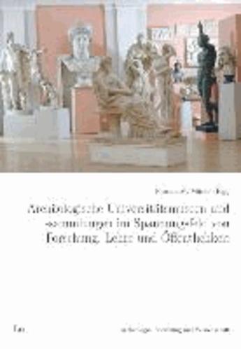 Archäologische Universitätsmuseen und -sammlungen im Spannungsfeld von Forschung, Lehre und Öffentlichkeit.