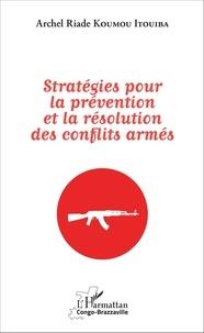 Archel Riade Koumou Itouiba - Stratégies pour la prévention et la résolution des conflits armés.