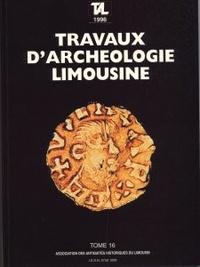 Archéologie en Limousin - Travaux d'Archéologie Limousine N° 16/1996 : .