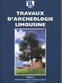 Archéologie en Limousin - Travaux d'Archéologie Limousine N° 24/2004 : .