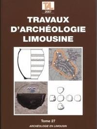 Vincent Ard et Gilles Le Hello - Travaux d'Archéologie Limousine N° 27/2007 : .