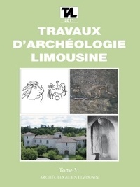 Christophe Maniquet et Jean-Pierre Loustaud - Travaux d'Archéologie Limousine N° 31/2011 : .