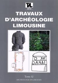 Archéologie en Limousin - Travaux d'Archéologie Limousine N° 32/2012 : .