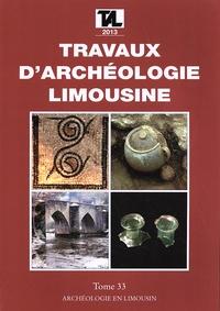 Archéologie en Limousin - Travaux d'Archéologie Limousine N° 33/2013 : .