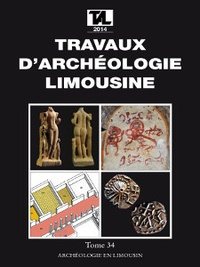 Archéologie en Limousin - Travaux d'Archéologie Limousine N° 34/2014 : .