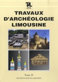 Jean-Pierre Loustaud - Travaux d'Archéologie Limousine N° 39/2019 : .