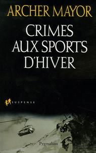 Archer Mayor - Crimes aux sports d'hiver.