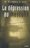 Archibald Hart - La dépression au masculin. - Une souffrance masquée.
