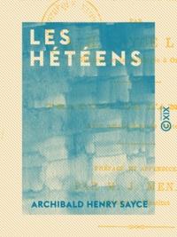 Archibald Henry Sayce et Joachim Menant - Les Hétéens - Histoire d'un empire oublié.