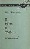 Archie Twick et Charles Exbrayat - Un espion, ça voyage....