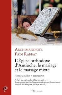 L'Eglise orthodoxe d'Antioche, le mariage et le mariage mixte- Histoire, réalites et perspectives -  Archimandrite Fadi Rabbat pdf epub