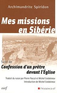 Archimandrite Spiridon - Mes missions en Sibérie suivi de Confession d'un prêtre devant l'Eglise.