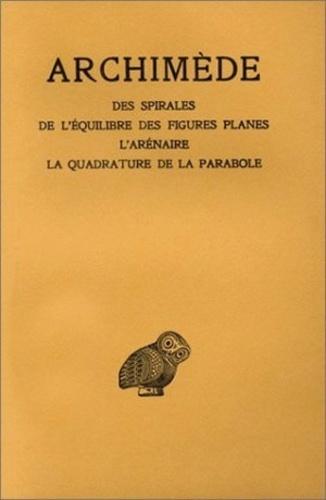 Archimède - Des spirales - De l'équilibre des figures planes, l'arénaire, la quadrature de la parabole.