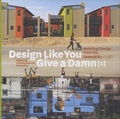 Architecture for Humanity - Design Like You Give a Damn - Book 2, Building Change from the Ground Up.