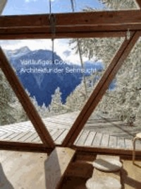 Architektur der Sehnsucht - 20 Schweizer Ferienhäuser aus dem 20. Jahrhundert.