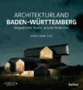 Architekturland Baden-Württemberg - Wegweisende Bauten, aktuelle Tendenzen.