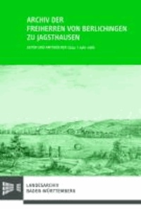 Archiv der Freiherren von Berlichingen zu Jagsthausen - Akten und Amtsbücher (1244-) 1462-1985 mit einem Nachtrag von Urkundenregesten 1460-1832.