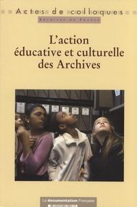 """Archives de France - L'action éducative et culturelle des Archives - Actes du colloque """"Quelle politique culturelle pour les services éducatifs des Archives ?"""" Hôtel de Ville de Lyon les 1er et 3 juin 2005."""