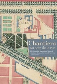 Archives de Versailles - Chantiers au coin de la rue - Dictionnaire historique illustré des rues du quartier des Chantiers.