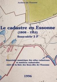 Archives départementales de l' et Olivier Gorse - Le cadastre en Essonne (1808-1914) - Sous-série 3 P. Répertoire numérique des atlas cadastraux et matrice cadastrales, suivi de la liste des lieux-dits de l'Essonne.