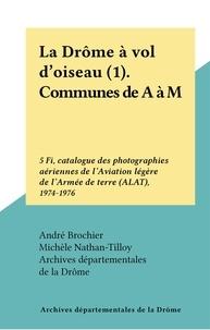 Archives départementales de la et André Brochier - La Drôme à vol d'oiseau (1). Communes de A à M - 5 Fi, catalogue des photographies aériennes de l'Aviation légère de l'Armée de terre (A.L.A.T.), 1974-1976.