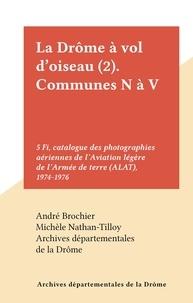Archives départementales de la et André Brochier - La Drôme à vol d'oiseau (2). Communes N à V - 5 Fi, catalogue des photographies aériennes de l'Aviation légère de l'Armée de terre (ALAT), 1974-1976.