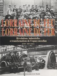 Archives départementales de la et Marion Duvigneau - Lorraine du feu, Lorraine du fer - Révolutions industrielles et transformations de l'espace mosellan (XVIIe-XIXe siècles).