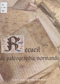 Archives départementales du Ca et Louis Le Roc'h Morgère - Recueil de paléographie normande.