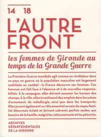 Archives Gironde - 14-18, l'autre front - Les femmes de Gironde au temps de la Grande Guerre.