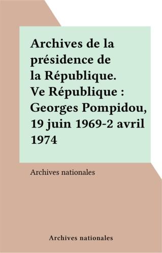 Archives de la présidence de la République. Ve République : Georges Pompidou, 19 juin 1969-2 avril 1974