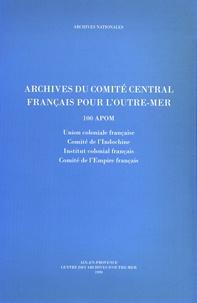 Archives du Comité central français pour loutre-mer (100 APOM) - Union coloniale française, Comité de lIndochine, Institut colonial français, Comité de lEmpire français.pdf