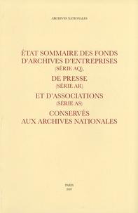Archives nationales - Etat sommaire des fonds d'archives d'entreprises (série AQ), de presse (série AR) et d'associations (séries AS) conservés aux Archives nationales.