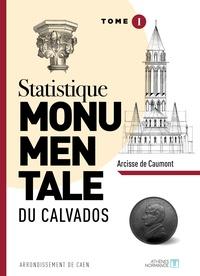 Arcisse de Caumont - Statistique monumentale du Calvados - Tome 1, Caen.