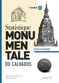 Arcisse de Caumont - Statistique monumentale du Calvados - Tome 3, Vire Bayeux.