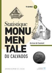 Arcisse de Caumont - Statistique monumentale du Calvados - Tome 5, Lisieux.