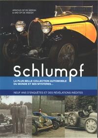 Ard Op de Weegh et Arnoud Op de Weegh - Schlumpf - La plus belle collection automobile du monde et ses mystères... - Neuf ans d'enquêtes et des révélations inédites.