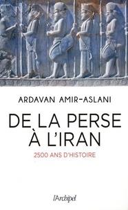 Ardavan Amir-Aslani - De la Perse à l'Iran - 2500 ans de civilisation.