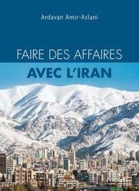 Ardavan Amir-Aslani - Faire des affaires avec l'Iran.