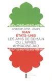 Ardavan Amir-Aslani - Iran - Etat-Unis - Les amis de demain ou l'après-Ahmadinejad.