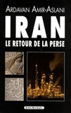 Ardavan Amir-Aslani - Iran - Le retour de la Perse.