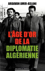 Lâge dor de la diplomatie algérienne - 1962-1978.pdf