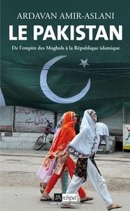 Ardavan Amir-Aslani et Ardavan Amir-Aslani - Le Pakistan - De l'empire des Moghols à la République islamique.