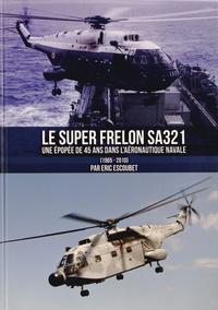 Eric Escoubet - Le Super Frelon SA321 - Une épopée de 45 ans dans l'Aéronautique navale (1965-2010).